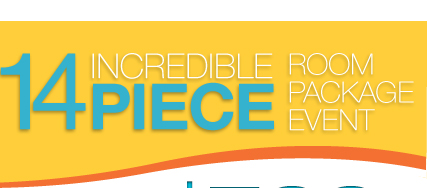 14 PIECE INCREDIBLE ROOM PACKAGE EVENT