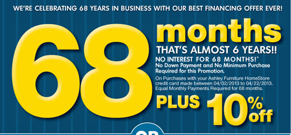 WE'RE CELEBRATING 68 YEARS IN BUSINESS WITH OUR BEST FINANCING OFFER EVER! - 68 months - THAT'S ALMOST 6 YEARS!! - PLUS 10%‡ off